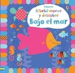 EL BEBÉ MUEVE Y DESCUBRE: BAJO EL MAR