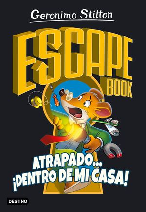 GERONIMO STILTON: ESCAPE BOOK. ATRAPADO... ¡DENTRO DE MI CASA!