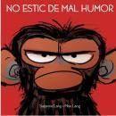 NO ESTIC DE MAL HUMOR