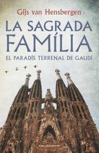 LA SAGRADA FAMÍLIA. EL PARADÍS TERRENAL DE GAUDÍ