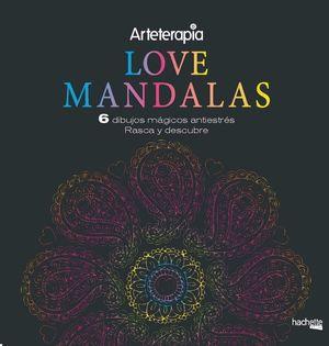 ARTETERAPIA: LOVE MANDALAS. 6 DIBUJOS MÁGICOS: RASCA Y DESCUBRE