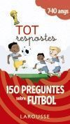 TOT RESPOSTES: 150 PREGUNTES SOBRE FUTBOL