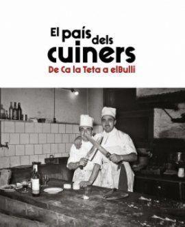 EL PAÍS DELS CUINERS. DE CA LA TETA A ELBULLI