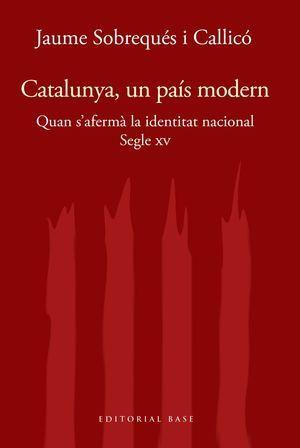 CATALUNYA I MODERNITAT. SEGLE XV. QUAN S'AFERMÀ LA IDENTITAT MODERNA