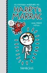 UNA MISSIÓ MÍTICA (LES COLOSSALS AVENTURES DEL HARRY I EL MARRAC 1)