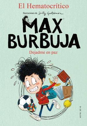 MAX BURBUJA 1: DEJADME EN PAZ