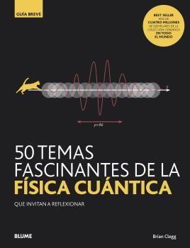 GUÍA BREVE: 50 TEMAS FASCINANTES DE LA FÍSICA CUÁNTICA