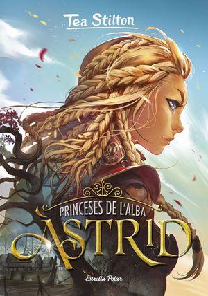 TEA STILTON PRINCESES DE L'ALBA 1: ASTRID