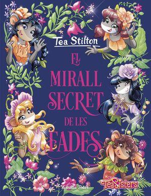 TEA STILTON TEA SISTERS 8: EL MIRALL SECRET DE LES FADES
