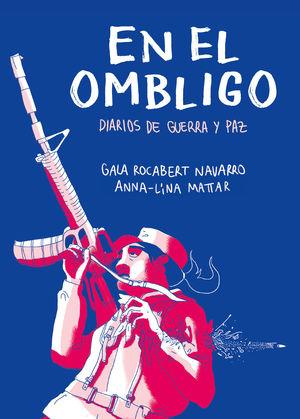 EN EL OMBLIGO. DIARIOS DE GUERRA Y PAZ EN COLOMBIA