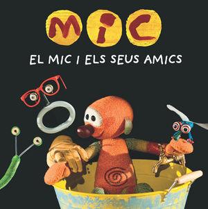 MIC: EL MIC I ELS SEUS AMICS