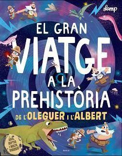 EL GRAN VIATGE A LA PEHISTÒRIA DE L'OLEGUER I L'ALBERT
