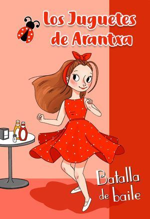 LOS JUGUETES DE ARANTXA 1: BATALLA DE BAILE