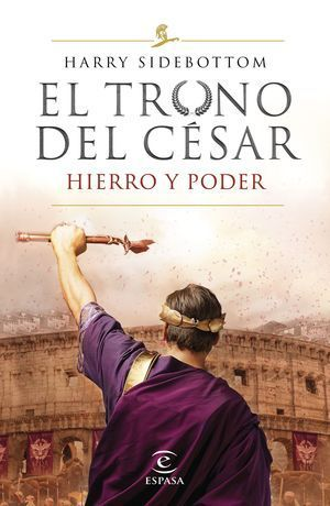 EL TRONO DEL CÉSAR 1: HIERRO Y PODER