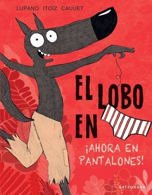 EL LOBO EN CALZONCILLOS 5: ¡AHORA EN PANTALONES!