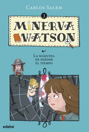 MINERVA WATSON 3: Y LA MÁQUINA DE PERDER EL TIEMPO