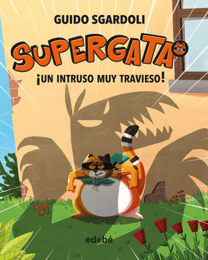 SUPERGATA 2: ¡UN INTRUSO MUY TRAVIESO!