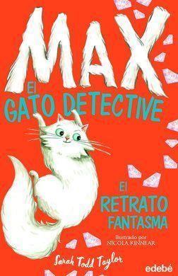 MAX GATO DETECTIVE 2: EL RETRATO FANTASMA