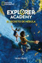 EXPLORER ACADEMY 1. EL SECRETO DE NEBULA