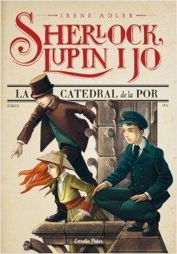 SHERLOCK, LUPIN I JO 4: LA CATEDRAL DE LA POR