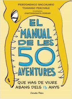 EL MANUAL DE LES 50 AVENTURES QUE HAS DE VIURE ABANS DELS 13 ANYS