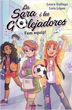 LA SARA I LES GOLEJADORES 1: FEM EQUIP!