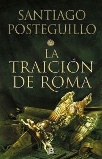 TRILOGIA DE ROMA 3: LA TRAICIÓN DE ROMA