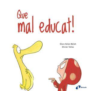QUE MAL EDUCAT!