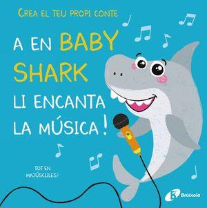 CREA EL TEU PROPI CONTE. A EN BABY SHARK LI ENCANTA LA MÚSICA!
