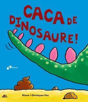 CACA DE DINOSAURE!