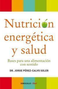 NUTRICION ENERGETICA Y SALUD: BASES PARA UNA ALIMENTACION CON SEN TIDO