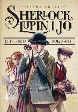 SHERLOCK, LUPIN I JO 1:  EL TRIO DE LA DAMA NEGRA